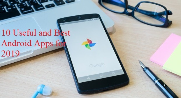 10 Most Useful and Best Android Apps for 2019