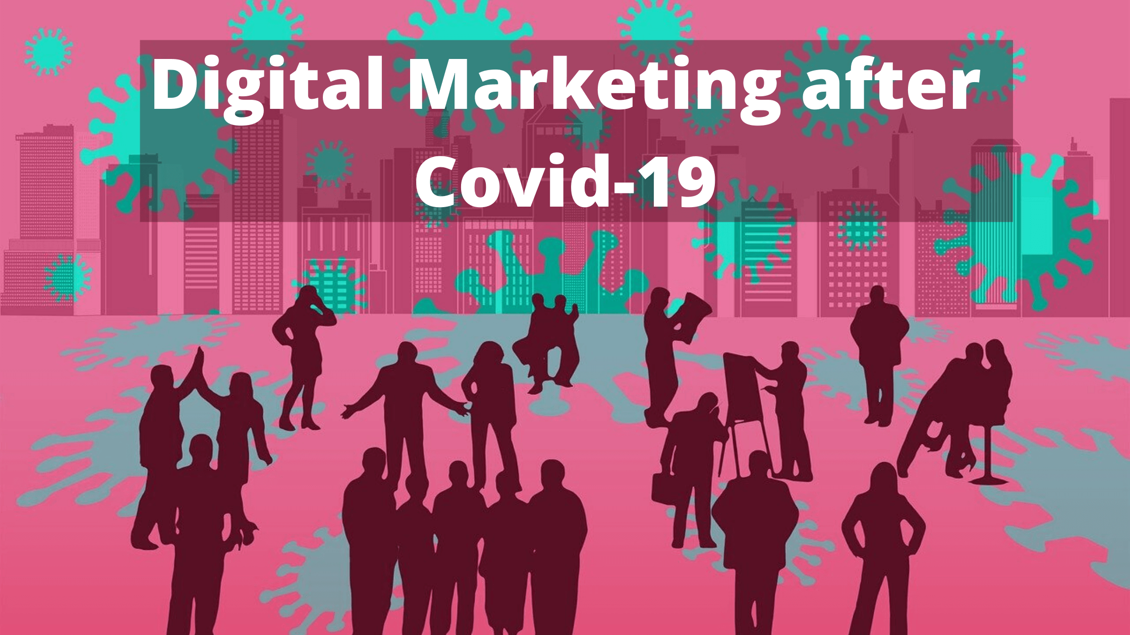 How Digital Marketing will change post Covid-19 (Coronavirus)