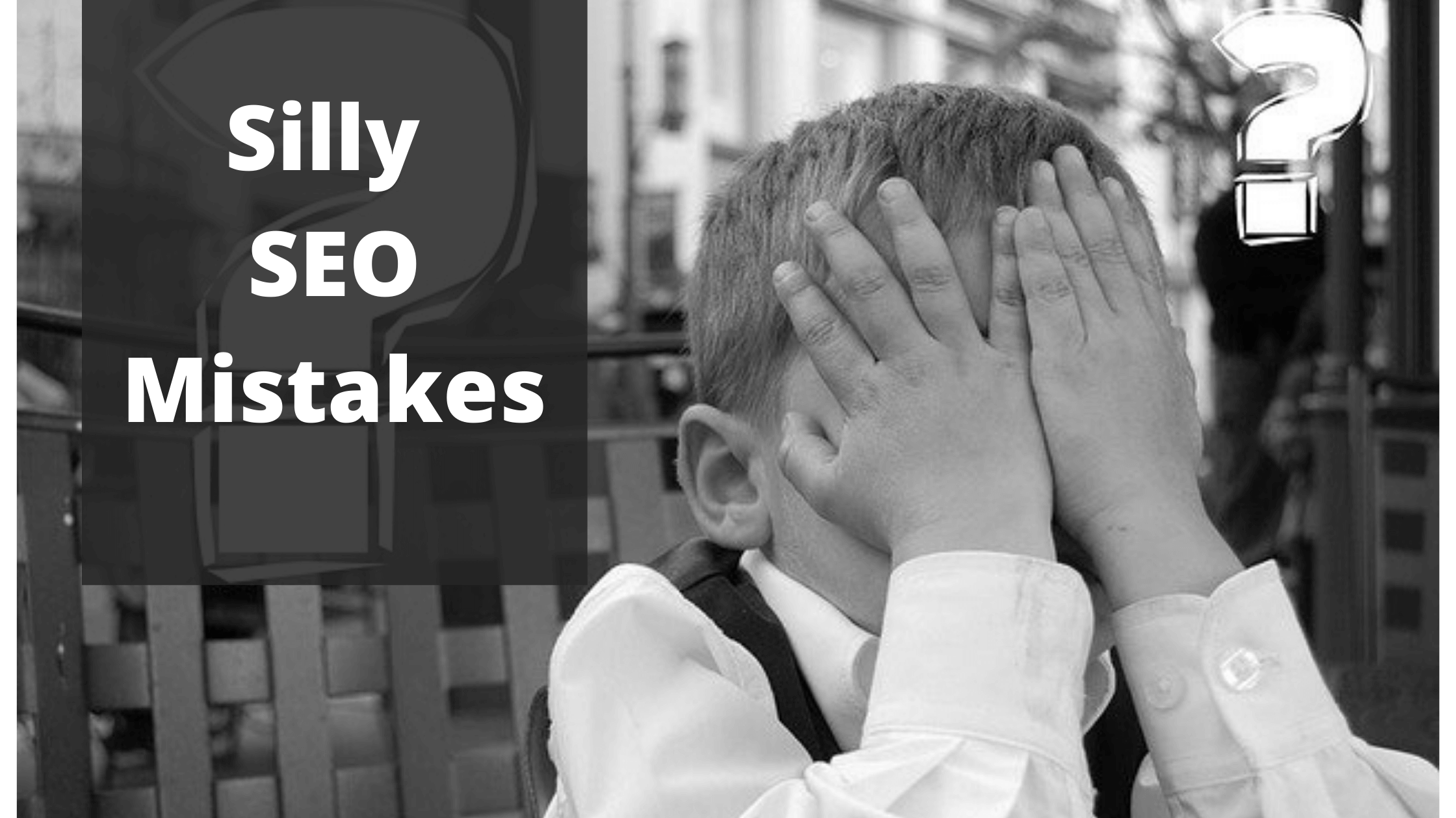 6 Silly SEO Mistakes that Pushing Down your Website in 2020